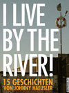 I live by the river!